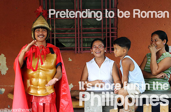 Pretending to be Roman Its more fun in the Philippines